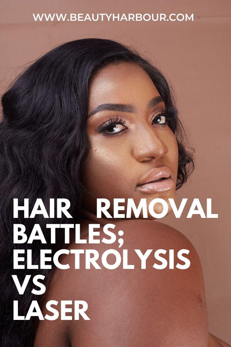 HAIR REMOVAL BATTLES; ELECTROLYSIS VS LASER